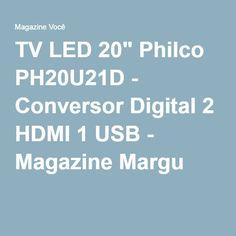 "TV LED 20"" Philco PH20U21D - Conversor Digital 2 HDMI 1 USB - Magazine Margu"