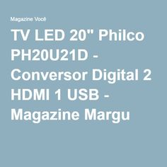 "TV LED 20"" Philco PH20U21D - Conversor Digital 2 HDMI 1 USB - Magazine Margu"