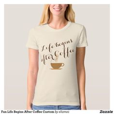 """Fun Life Begins After Coffee Custom T Shirt A cute coffee lover t-shirt with the funny expression """"Life begins after Coffee"""" printed in a rich brown with a design of a steaming hot cup of coffee. There is a template area on the back for your custom name or text."""