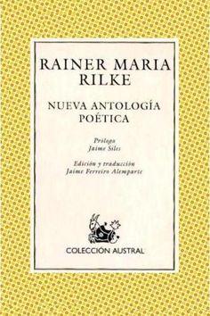 RILKE, Rainer Maria. Nueva Antología Poética. Ed. Espasa Calpe (Col. Austral), 1999. La poesía de Rainer María Rilke (1875-1926) es el resultado de su profundización en el yo y en el misterio del hombre. Rilke defiende que hay que cambiar la vida; que captamos el mundo en pequeñas ondas y que debemos buscar los orígenes. Y esto le convierte en un poeta difícil pero exacto, que ejerce sobre el lector una gran atracción, porque incluso su superficie es permeable, escarpada y rugosa.