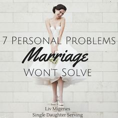 7 Personal Problems Marriage Won't Solve // Do you know why you want to get married? Are you looking to solve personal problems like low self-esteem or past pain? Read more to find out marriage's true purpose!