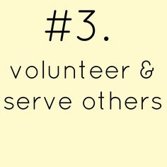 volunteer & serve others. we can't all volunteer at an organization every single day. what i am challenging myself is to serve my spouse & my family  & volunteer at an organization once a week.