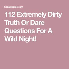 112 Extremely Dirty Truth Or Dare Questions For A Wild Night! Truth Or Drink Questions, Questions For Girls, Intimate Questions, Would You Rather Questions, Funny Questions, Couple Questions, This Or That Questions, Dating Questions, Extreme Truth Or Dare