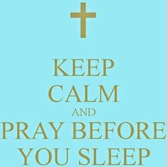 Keep calm and pray before you sleep