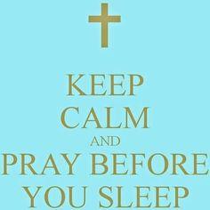 Keep calm and pray before you sleep