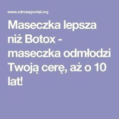 Maseczka lepsza niż Botox - maseczka odmłodzi Twoją cerę, aż o 10 lat! Weight Loss Plans, Weight Gain, Weight Loss Tips, Indian Proverbs, Good Lawyers, Money Games, Food Journal, Cold Meals, Girl Blog