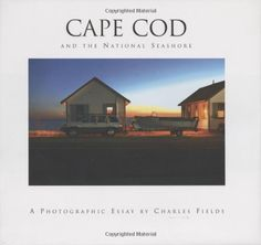 Cape Cod and the National Seashore: A Photographic Essay by Charles Fields