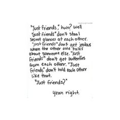 Just friends? Just friends don't look at each other like that, hold eac h other that way and get jealous. Just Friends Quotes, Guy Friend Quotes, Not Just Friends, Secret Crush Quotes, Heartbroken Quotes, Pretty Words, Cute Quotes, Bad Boy Quotes, Mood Quotes