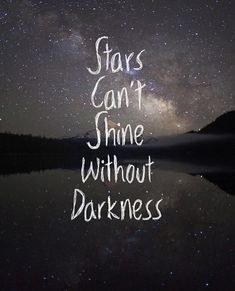Stars can't shine without darkness, love this quote