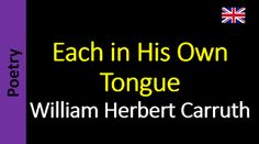 Poetry in English - Sanderlei Silveira: William Herbert Carruth - Each in His Own Tongue