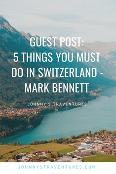 Guest Post: 5 Things You Must Do In Switzerland - Mark Bennett - Johnny's Traventures Switzerland Tour, Switzerland Cities, Mark Bennett, Lake Thun, Solo Travel, Travel Tips, Travel Guides, The Beautiful Country