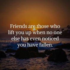 Friends are those