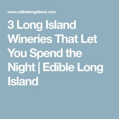 3 Long Island Wineries That Let You Spend the Night   Edible Long Island