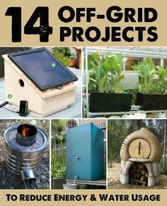 14 Off-Grid Projects To Reduce Your Energy & Water Usage | http://homestead-and-survival.com/14-off-grid-projects-to-reduce-your-energy-water-usage/ | Choose one or more and get yourself off the grid!