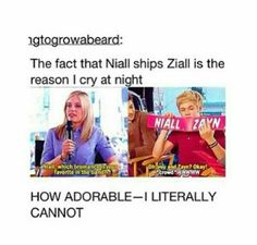 Ziall♡♡<<<I'm still upset that Zayn left, I don't think I'll ever get over it.