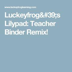 Luckeyfrog's Lilypad: Teacher Binder Remix!