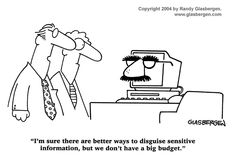 """I'm sure there are better ways to disguise sensitive information, but we don't have a big budget."""