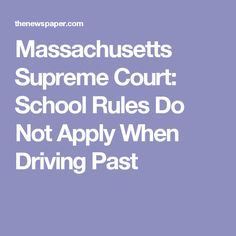 Massachusetts Supreme Court: School Rules Do Not Apply When Driving Past
