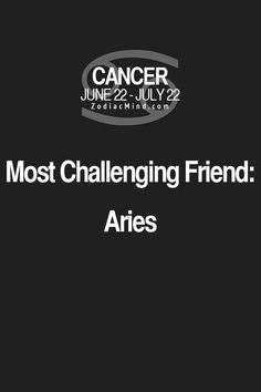Cancer Zodiac Sign Most Challenging Friend: Aries