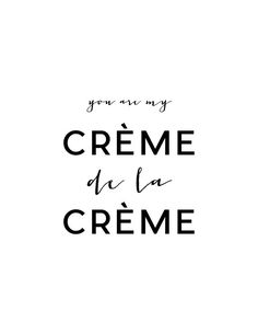 You Are My Creme De La Creme Print French by CreativeTypeDesigns