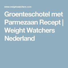 Groenteschotel met Parmezaan Recept | Weight Watchers Nederland