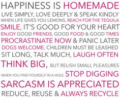 Happiness is homemade. Live simply, love deeply and speak kindly. When life gives you lemons, reach for the tequila... (House Rules) dwarsliggersschrijven.nl