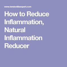 How to Reduce Inflammation, Natural Inflammation Reducer