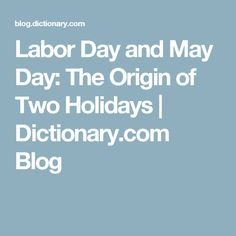 Labor Day and May Day: The Origin of Two Holidays | Dictionary.com Blog