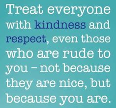 Life Love Quotes Treat Everyone With Kindness And Respect
