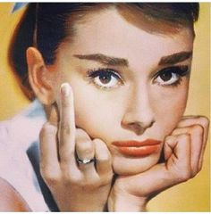 Audrey telling you how I feel about your opinion!