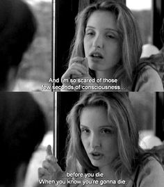 """I'm scared of those few seconds of consciousness before you die."" -- Before Sunrise ,1995"