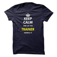Let the TRAINER T Shirts, Hoodies, Sweatshirts - #men dress shirts #music t shirts. MORE INFO => https://www.sunfrog.com/LifeStyle/Let-the-TRAINER-22631686-Guys.html?60505
