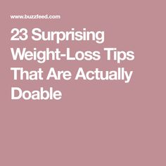23 Surprising Weight-Loss Tips That Are Actually Doable