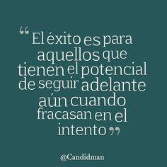 """""""El #Exito es para aquellos que tienen el potencial de seguir adelante aún cuando fracasan en el intento"""". @candidman #Frases #Motivacion"""