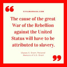Cause of the Great War, quote by Ulysses S Grant, Personal Memoirs of U. Granted Quotes, Ulysses S Grant, English Army, Political Speeches, Campaign Slogans, War Quotes, Executive Branch, Us Presidents, American Civil War