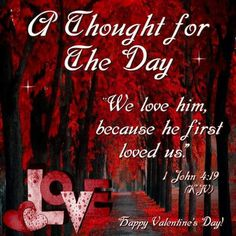 A thought for the day day valentines day happy valentines day thought of the day valentines day sayings daily bible verse Valentines Day Quotes For Friends, Happy Valentines Day Pictures, Holiday Pictures, Valentine Cards, Jesus Loves Us, He First Loved Us, Blessed Quotes, Happy Quotes, Thought For Today