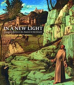 """In a New Light: Giovanni Bellini's """"St. Francis in the Desert"""""""