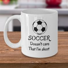 Soccer doesn't care that I'm short - Sport lover Soccer player mug gift - Funny Soccer mom dad gift - Sarcastic soccer player joke gifts Funny Soccer Memes, Soccer Humor, Soccer Stuff, Sports Memes, Girl Problems Funny, Soccer Girl Problems, Soccer Coaching, Soccer Training, Inspirational Soccer Quotes