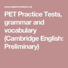 PET Practice Tests, grammar and vocabulary (Cambridge English: Preliminary) Cambridge Pet, Cambridge Exams, Cambridge English, English Class, Teaching English, Pet 1, English Reading, Grammar And Vocabulary, Writing Resources