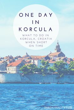 One Day in Korcula: What to see and do when short on time visiting the beautiful island of Korcula, Croatia, including what to see, do, eat, and drink