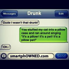Dude I wasn't that drunk!