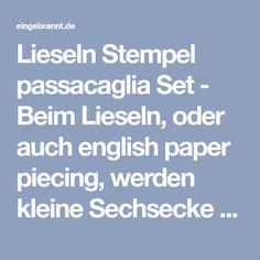 Lieseln Stempel passacaglia Set - Beim Lieseln, oder auch english paper piecing, werden kleine Sechsecke (oder andere Formen) aus Stoff mit einer Schablone von Hand aneinander genäht. Statt einer Scha