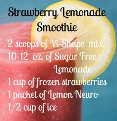 Body By Vi Strawberry lemonade Smoothie-- Instead of Lemon Neuro, I use 1 tbsp of sugar free fat free lemon pudding mix! & I use almond milk instead of lemonade.This is one of my favs!