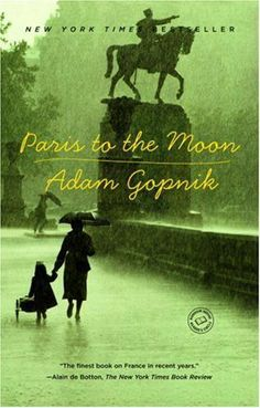 i was first given this during my first travel to paris, picked up by another fellow traveller from a bookstore on the boulevard saint germain, so it means something special to me. then it became a gateway drug to all of gopnik's writings. anyone who wants to become a great writer of travel or prose must read this. :: paris to the moon, adam gopnik