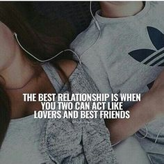 The Best Relationship Is When You Can Act Like Lovers And Best Friends