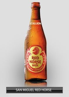 Red Horse...new fave beer..tastes like Budweiser..