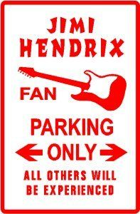 JIMI HENDRIX FAN PARKING ONLY  ALL OTHERS WILL BE EXPERIENCED