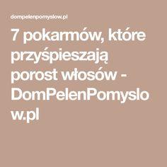 7 pokarmów, które przyśpieszają porost włosów - DomPelenPomyslow.pl