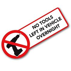 No Tools Left Overnight In This Vehicle Sign ZygoMax http://www.amazon.co.uk/dp/B00NZARGLS/ref=cm_sw_r_pi_dp_E9rqub1HKNGEC
