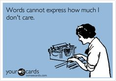 Free, Cry For Help Ecard: Words cannot express how much I don't care.
